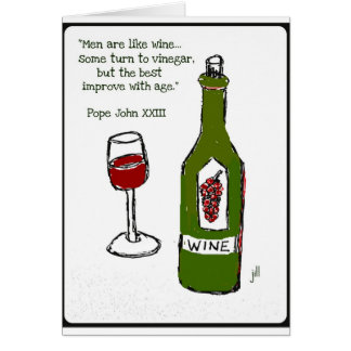 Men are like wine - some turn to vinegar, but the card