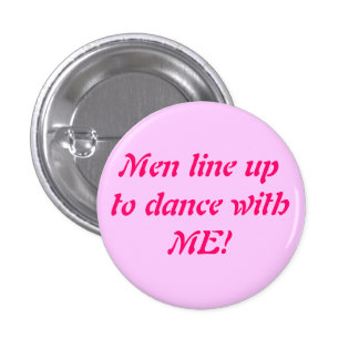 Men line up to dance with ME! - Cu... - Customized 1 Inch Round Button