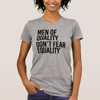 Men of Quality don't fear Equality - T-Shirt