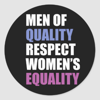 """""""Men Of Quality Respect Women's Equality"""" Classic Round Sticker"""