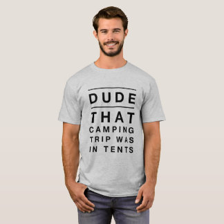 Men T-Shirt - Dude that camping trip was in tents
