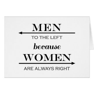Men to the Left Because Women Are Always Right Card