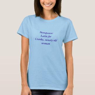 Menopause: Latin forCranky, sweaty old woman T-Shirt
