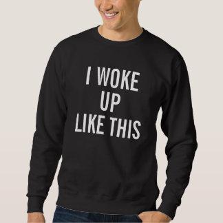 Men's Black I woke up like this Sweat Shirt