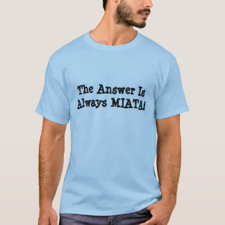 "Men's Miata T-Shirt: ""The Answer Is Always MIATA!"" T-Shirt"