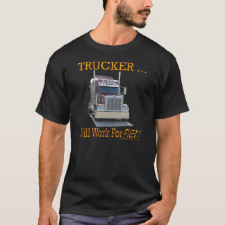 "Men's shirt with ""Trucker..Will Work For Fuel!"""