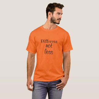 """Mens Tshirt """"Different not less"""""""