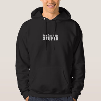 Mens You Can't Fix Stupid Black Hoodie