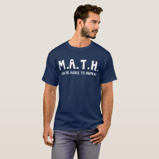 Mental Abuse To Humans M.A.T.H. funny math humor T-Shirt