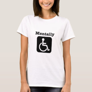 Mentally disabled. T-Shirt