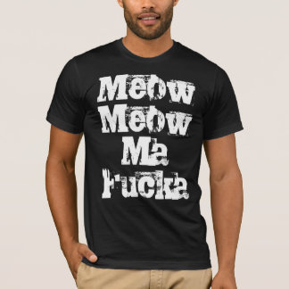 Meow Meow Ma Fucka T-Shirt