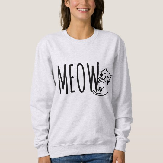 Meow! Special design for cat lovers Sweatshirt
