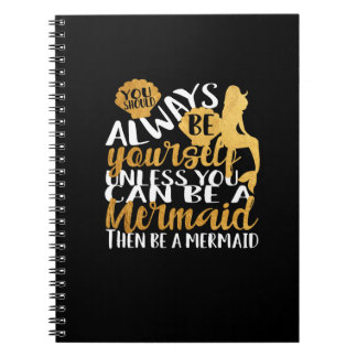 Mermaid. Always be yourself unless you can be Notebooks