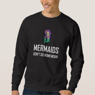 Mermaids Do Not Do Homework Sweatshirt