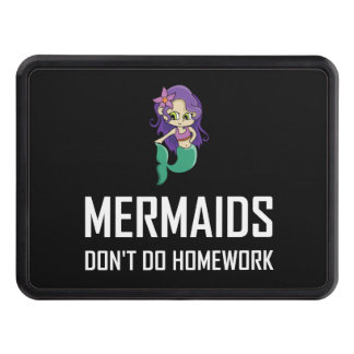 Mermaids Do Not Do Homework Trailer Hitch Cover