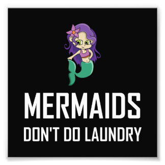 Mermaids Do Not Do Laundry Photo Print