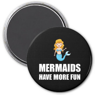 Mermaids Have More Fun 3 Inch Round Magnet