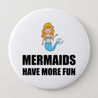 Mermaids Have More Fun 4 Inch Round Button