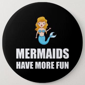 Mermaids Have More Fun 6 Inch Round Button