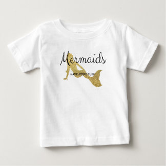 Mermaids Have More Fun Baby T-Shirt