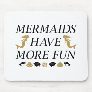 Mermaids Have More Fun Mouse Pad
