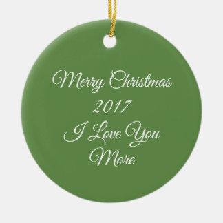 Merry Christmas 2017 I Love You More Ceramic Ornament