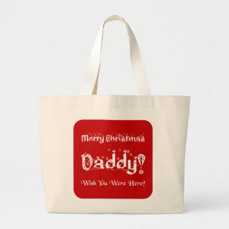 Merry Christmas Daddy! Wish You Were Here! Large Tote Bag