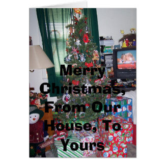 Merry Christmas, From Our House, To Yours Card