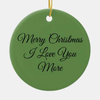 Merry Christmas I Love You More Ceramic Ornament