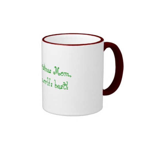 Merry Christmas Mom, Your the world's best! Coffee Mugs