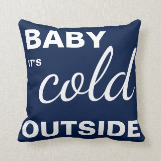 "Merry Christmas Navy Blue ""Baby it""s Cold Outside"" Throw Pillow"
