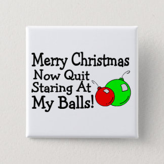Merry Christmas Now Quit Staring At My Balls 2 Inch Square Button