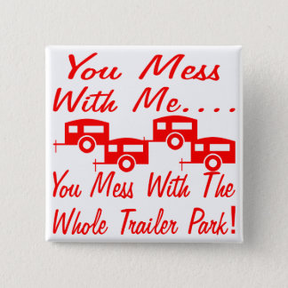 Mess With Me You Mess With The Whole Trailer Park 2 Inch Square Button
