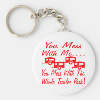 Mess With Me You Mess With The Whole Trailer Park Keychain
