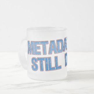 Metadata Is Still Data Frosted Glass Coffee Mug