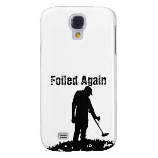 Metal Detecting - Foiled Again - Galaxy S4 Case