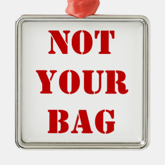 "Metal Luggage Tag - ""Not Your Bag"" Metal Ornament"