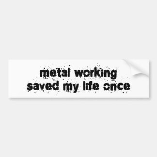 Metal Working Saved My Life Once Bumper Sticker