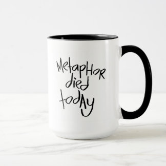 Metaphor Died Today Mug