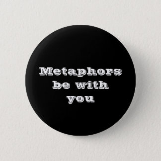 Metaphors be with you - black & white button