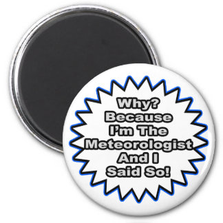Meteorologist...Because I Said So Magnet