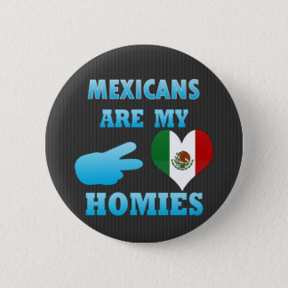 Mexicans are my Homies 2 Inch Round Button