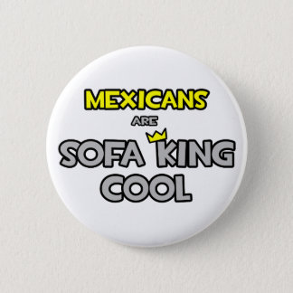 Mexicans Are Sofa King Cool 2 Inch Round Button