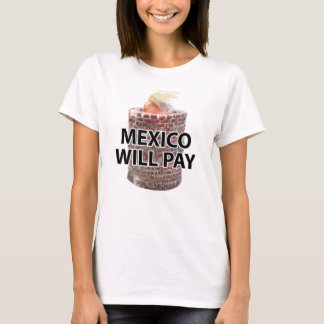 Mexico Will Pay Women's Light T-Shirt