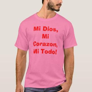 Mi Dios, Mi Corazon, Mi Todo! T-Shirt