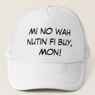 Mi no wah nutin fi buy, Mon! Trucker Hat