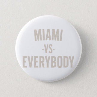 Miami Vs Everybody 2 Inch Round Button
