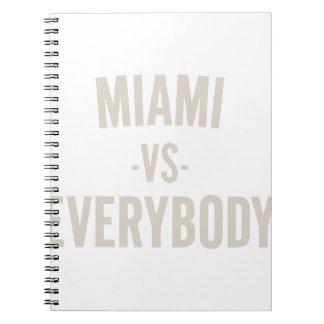 Miami Vs Everybody Spiral Notebook