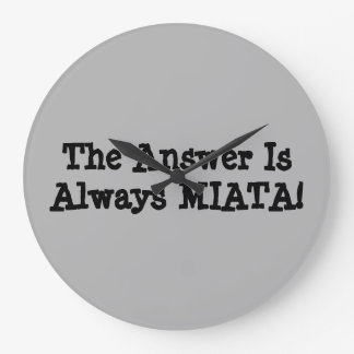 "Miata Clock: ""The Answer Is Always MIATA!"" Large Clock"
