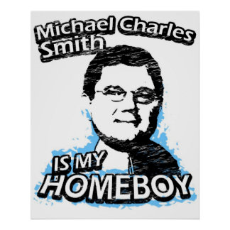 Michael Charles Smith is my homeboy Poster